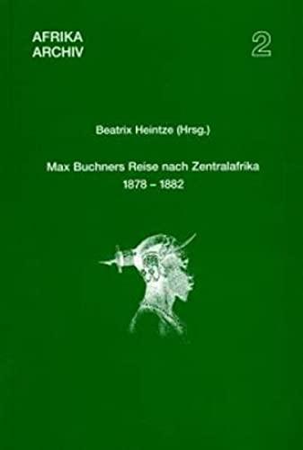 9783896451606: Max Buchners Reise nach Zentralafrika 1878-1882 ? Briefe, Berichte, Studien (Afrika-Archiv, Band 2)