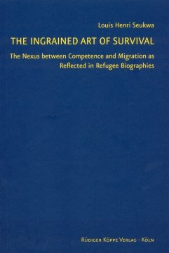 9783896452504: The Ingrained Art of Survival: The Nexus between Competence and Migration as Reflected in Refugee Biographies