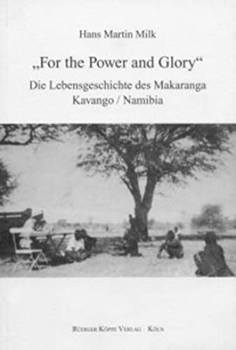 "9783896454515: ""For the Power and Glory"": Die Lebensgeschichte des Makaranga, Kavango / Namibia"
