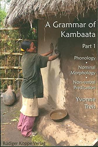 A Grammar of Kambaata. Part 1: Phonology, nominal morphology and non-verbal predication .: Treis, ...