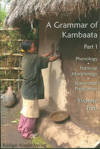 A Grammar of Kambaata. Part 1: Phonology, nominal morphology and non-verbal predication .