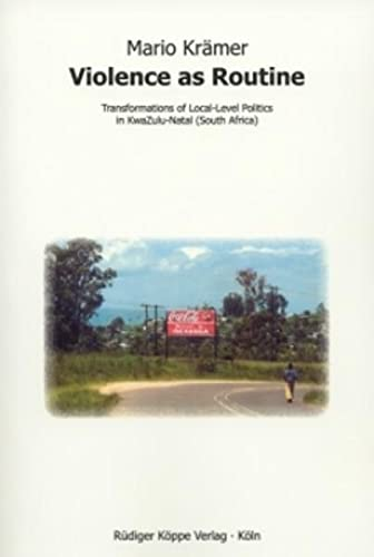 9783896457288: Violence as Routine: Transformations of Local-level Politics and the Disjunction Between Centre and Periphery in Kwazulu-natal (South Africa)