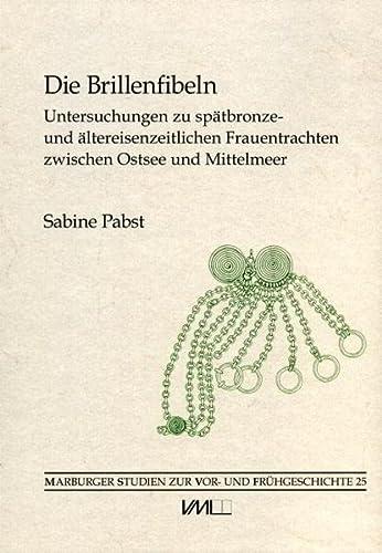 9783896461087: Die Brillenfibeln: Untersuchungen zu spätbronze- und ältereisenzeitlichen Frauentrachten zwischen Ostsee und Mittelmeer