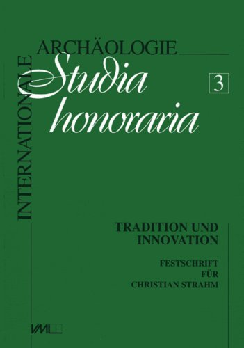 9783896463838: Tradition und Innovation: Prähistorische Archäologie als historische Wissenschaft : Festschrift für Christian Strahm (Internationale Archäologie) (German Edition)