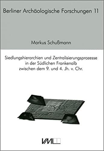 Siedlungshierarchien und Zentralisierungsprozesse in der Südlichen Frankenalb zwischen dem 9. ...