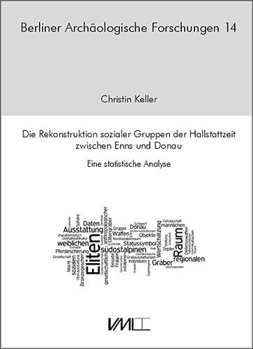Die Rekonstruktion sozialer Gruppen der Hallstattzeit zwischen Enns und Donau: Christin Keller