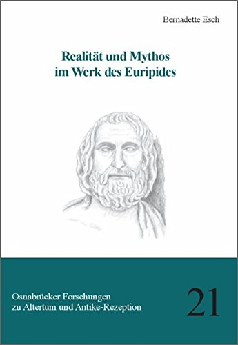 Realität und Mythos im Werk des Euripides: Bernadette Esch