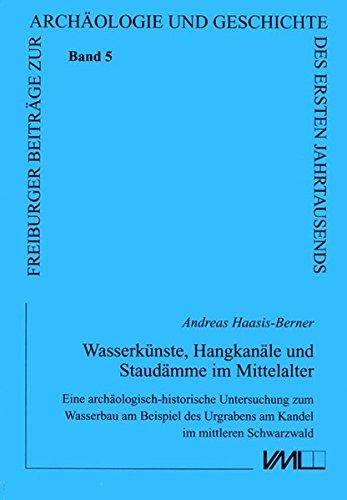 9783896467652: Wasserkünste, Hangkanäle und Staudämme im Mittelalter: Eine archäologisch-historische Untersuchung zum Wasserbau am Beispiel des Urgrabens am ... des ersten Jahrtausends) (German Edition)