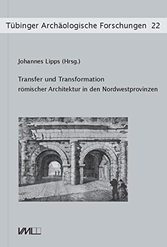 9783896469137: Transfer und Transformation römischer Architektur in den Nordwestprovinzen: Kolloquium vom 6. - 7. November 2015 in Tübingen