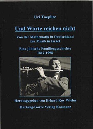 Und Worte reichen nicht: Von der Mathematik in Deutschland zur Musik in Israel : eine judische ...