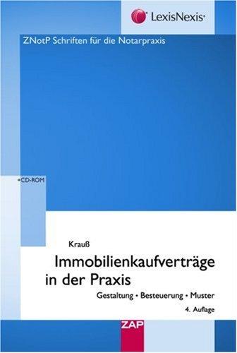 Immobilienkaufverträge in der Praxis: Gestaltung - Besteuerung - Muster 4. auflage mit CD-Rom:...