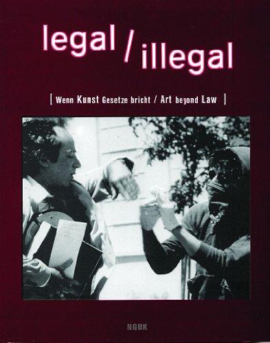 9783896574688: Legal / Illegal: Art Beyond Law / Wenn Kunst Gesetze Bricht
