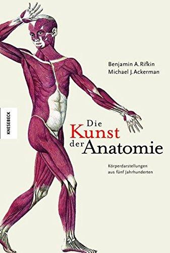 Die Kunst der Anatomie: Körperdarstellungen aus fünf Jahrhunderten Rifkin, Benjamin and Ackerman, ...