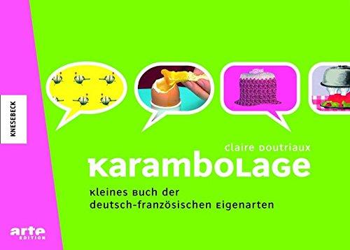Karambolage: Kleines Buch der deutsch-französischen Eigenarten: Doutriaux, Claire: