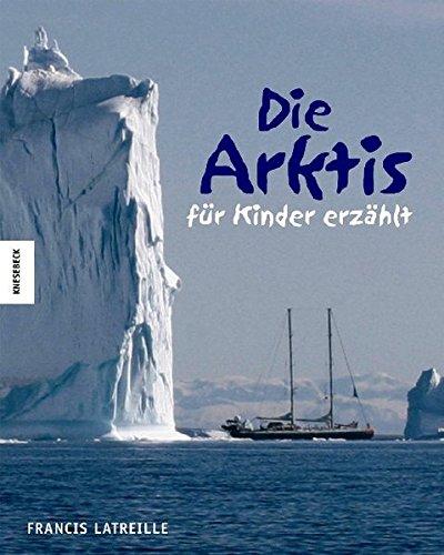 9783896604019: Die Arktis - f�r Kinder erz�hlt