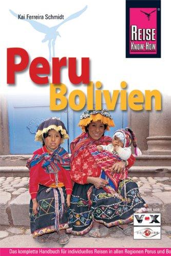 Reise Know-How Peru, Bolivien: Handbuch für individuelles: Kai Ferreira Schmidt