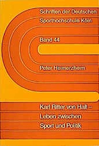 9783896651242: Karl Ritter von Halt: Leben zwischen Sport und Politik (Schriften der Deutschen Sporthochschule K�ln)