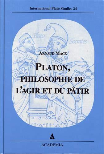 Platon, philosophie de l'agir et du pâtir: Arnaud Macé