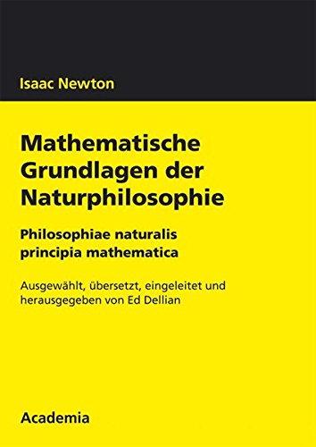 Isaac Newton. Mathematische Grundlagen der Naturphilosophie: Philosophiae: Ed Dellian