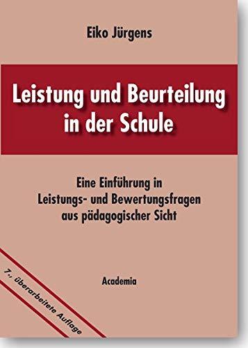 Leistung und Beurteilung in der Schule : Eine Einführung in Leistungs- und Bewertungsfragen aus pädagogischer Sicht - Eiko Jürgens
