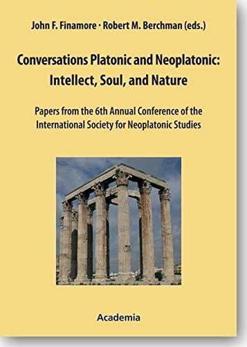 Conversations Platonic and Neoplatonic: Intellect, Soul, and Nature: John F. Finamore