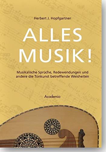 9783896656681: Alles Musik!: Musikalische Spr�che, Redewendungen und andere die Tonkunst betreffende Weisheiten