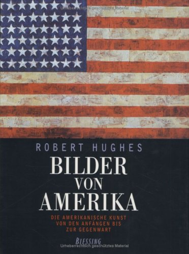 Bilder von Amerika: Die Amerikanische Kunst von den Anfangen bis zur Gegenwart: Hughes, Robert
