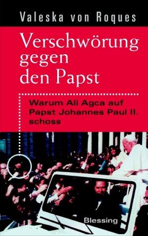 Verschwoerung gegen den Papst: Warum Ali Agca auf Papst Johannes Paul II schoss (Conspiracy Against...