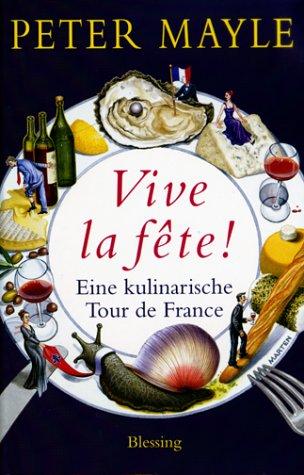 9783896671240: VIVE LA FETE! EINE KULINARISCHE TOUR DE FRANCE by Peter Mayle