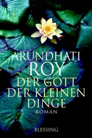 Der Gott der kleinen Dinge : Roman. Arundhati Roy. Aus dem Engl. von Anette Grube - Roy, Arundhati (Verfasser)