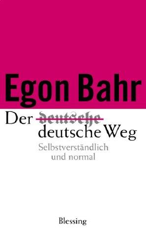 Der Deutsche Weg: Selbstverstandlich Und Normal: Bahr, Egon