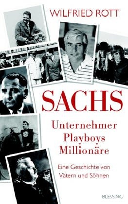 Sachs - Unternehmer, Playboys, Millionäre: Eine Geschichte von Vätern und Söhnen Rott, Wilfried: ...