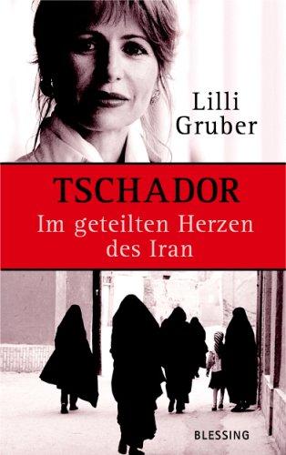 Tschador. Im geteilten Herzen des Iran - Lilli Gruber