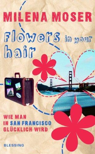 9783896673435: Flowers in your Hair. Wie man in San Francisco glücklich wird.