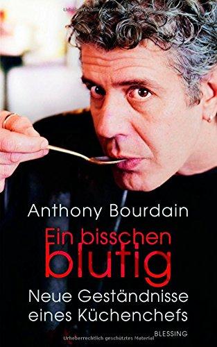 Ein bisschen blutig: Neue Geständnisse eines Küchenchefs - Bourdain, Anthony