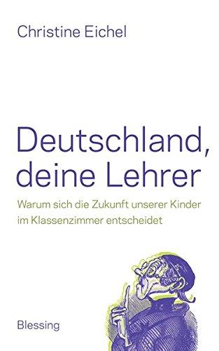 9783896675163: Deutschland, deine Lehrer: Warum sich die Zukunft unserer Kinder im Klassenzimmer entscheidet