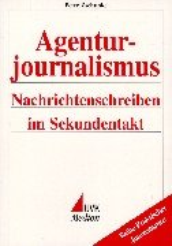 9783896693068: Agenturjournalismus: Nachrichtenschreiben im Sekundentakt (Praktischer Journalismus)