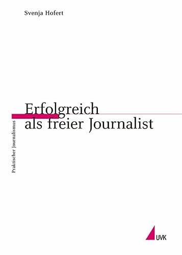 9783896693648: Erfolgreich als freier Journalist.