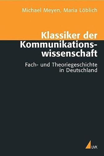 9783896694560: Klassiker der Kommunikationswissenschaft: Fach- und Theoriegeschichte in Deutschland