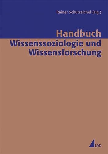 Handbuch Wissenssoziologie und Wissensforschung: Rainer Sch�tzeichel