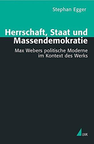 9783896695604: Herrschaft, Staat und Massendemokratie: Max Webers politische Moderne im Kontext des Werks