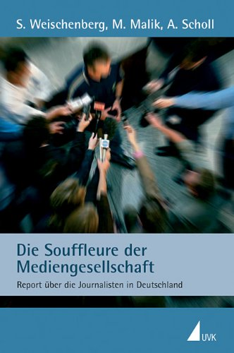 Die Souffleure der Mediengesellschaft. Report über die: Weischenberg, S.; Malik,