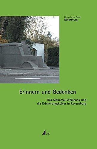 Erinnern Und Gedenken : Das Mahnmal Weisenau Und Die Erinnerungskultur in Ravensburg {Historische ...