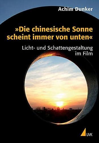 9783896696441: Die Chinesische Sonne Scheint Immer Von Unten: Licht Und Schattengestaltung Im Film