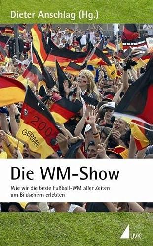 9783896696830: Die WM-Show: Wie wir die beste Fußball-WM am Bildschirm erlebten