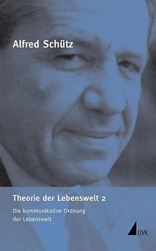 Theorie der Lebenswelt 2. Die kommunikative Ordnung der Lebenswelt: Alfred Schütz