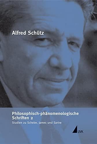 Philosophisch-phänomenologische Schriften 2. Studien zu Scheler, James und Sartre: Alfred ...