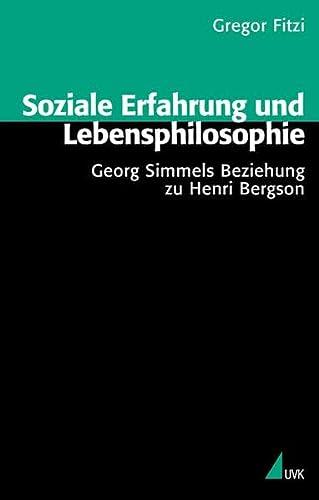 Soziale Erfahrung und Lebensphilosophie Georg Simmels Beziehung: Fitzi, Gregor