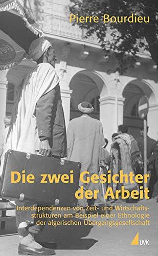 9783896699206: Die zwei Gesichter der Arbeit: Interdependenzen von Zeit- und Wirtschaftsstrukturen am Beispiel einer Ethnologie der algerischen Übergangsgesellschaft