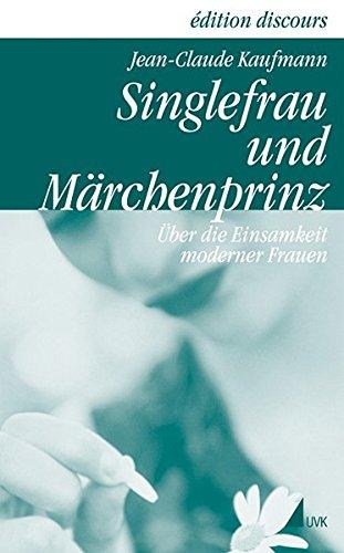 9783896699442: Singlefrau und Märchenprinz: Über die Einsamkeit moderner Frauen